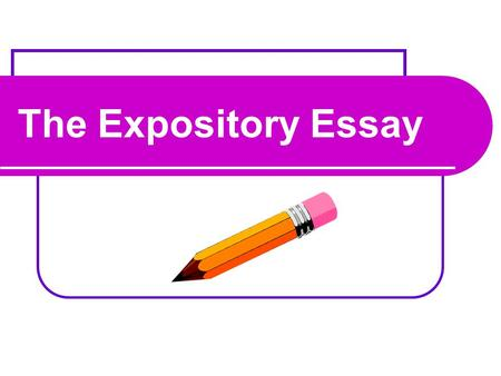 The Expository Essay. What is an expository essay? An expository essay explains, or acquaints the reader with knowledge about the topic. Expository essays.
