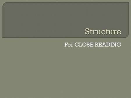 For CLOSE READING.  For Higher English we need to look at OVERALL STRUCTURE  and  SENTENCE STRUCTURE  (Overall structure could be a topic for discussion.