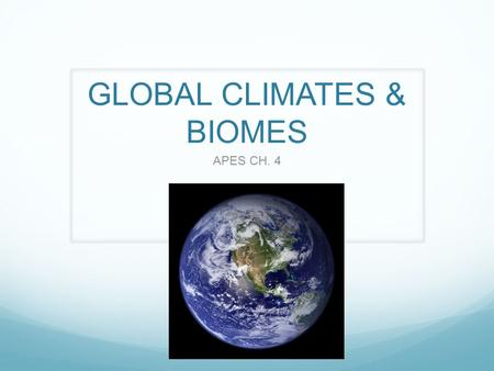 GLOBAL CLIMATES & BIOMES