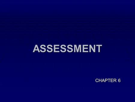 ASSESSMENT CHAPTER 6. Physical assessment PHYSIOTHERAPY ASSESSMENT session 7-10-12 CHAPTER 6 PART 19-21-22.