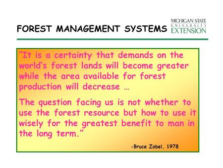 "FOREST MANAGEMENT SYSTEMS ""It is a certainty that demands on the world's forest lands will become greater while the area available for forest production."