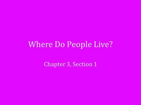 Where Do People Live? Chapter 3, Section 1.