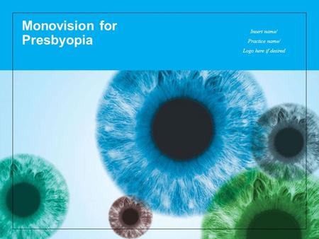 Monovision for Presbyopia Insert name/ Practice name/ Logo here if desired.