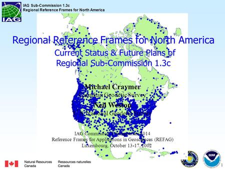 IAG Sub-Commission 1.3c Regional Reference Frames for North America 1 Regional Reference Frames for North America Current Status & Future Plans of Regional.