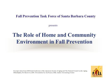 The Role of Home and Community Environment in Fall Prevention Excerpts taken from 2005 Joint Conference of the American Society of Aging and The National.