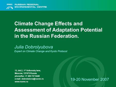 Climate Change Effects and Assessment of Adaptation Potential in the Russian Federation. Julia Dobrolyubova Expert on Climate Change and Kyoto Protocol.