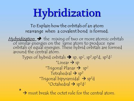 Hybridization *  must break the octet rule for the central atom.