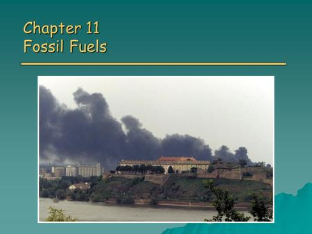 Chapter 11 Fossil Fuels. Overview of Chapter 11 o Energy Sources and Consumption o How Fossil Fuels are Formed o Coal Coal Reserves and Mining Coal Reserves.