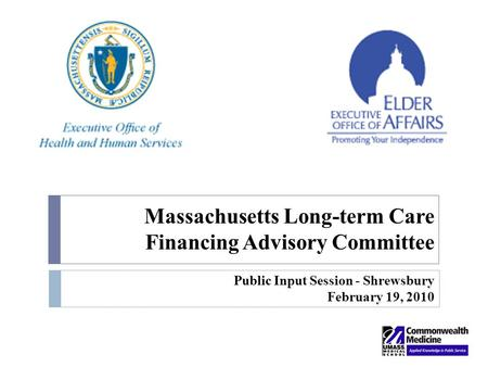 Massachusetts Long-term Care Financing Advisory Committee Public Input Session - Shrewsbury February 19, 2010.