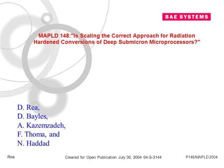 1 Cleared for Open Publication July 30, 2004 04-S-2144 P148/MAPLD 2004 Rea MAPLD 148:Is Scaling the Correct Approach for Radiation Hardened Conversions.