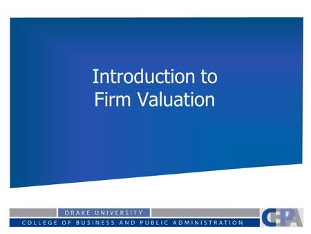 Introduction to Firm Valuation. Equity vs. Firm Valuation Value of Equity: The value of the equity stake in the firm, the value of the common stock for.