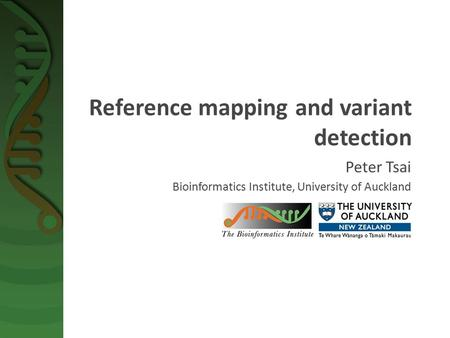 Reference mapping and variant detection Peter Tsai Bioinformatics Institute, University of Auckland.
