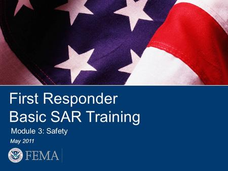 First Responder Basic SAR Training May 2011 Module 3: Safety.
