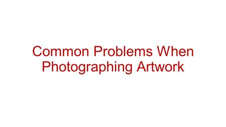 Common Problems When Photographing Artwork. Incorrect Colors or Color Cast.