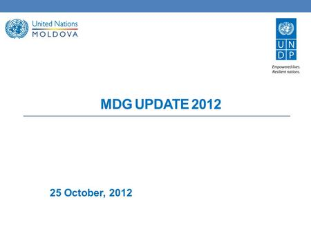 MDG UPDATE 2012 25 October, 2012. Progress on MDG's: key trends and concerns Since 2000 the progress was significant but uneven; Recent economic crisis.