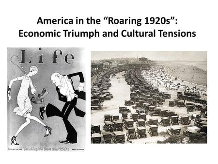 "America in the ""Roaring 1920s"": Economic Triumph and Cultural Tensions."