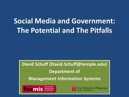 Social Media and Government: The Potential and The Pitfalls David Schuff Department of Management Information Systems David Schuff.