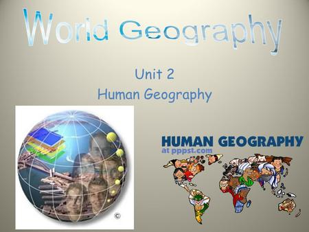 World Geography Unit 2 Human Geography.