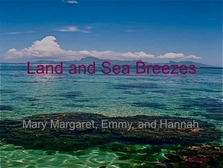 Land and Sea Breezes Mary Margaret, Emmy, and Hannah Caribbean.