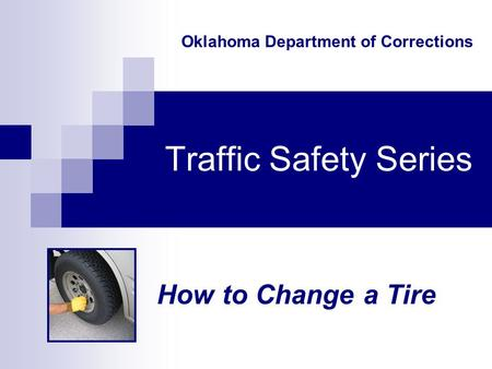 Traffic Safety Series How to Change a Tire Oklahoma Department of Corrections.