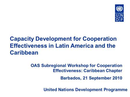 Capacity Development for Cooperation Effectiveness in Latin America and the Caribbean OAS Subregional Workshop for Cooperation Effectiveness: Caribbean.