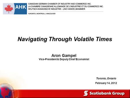 Aron Gampel Vice-President & Deputy Chief Economist Navigating Through Volatile Times Toronto, Ontario February 14, 2012.