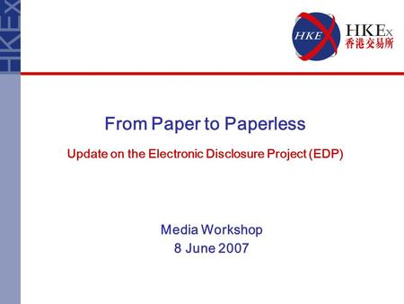 From Paper to Paperless Update on the Electronic Disclosure Project (EDP) Media Workshop 8 June 2007.