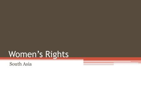Women's Rights South Asia. Objectives Identify the causes and effects of gender inequality in India Analyze map statistics of countries with high and.