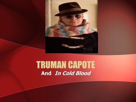 TRUMAN CAPOTE And In Cold Blood. Truman Capote Biography Truman Streckfus Persons Born September 30, 1924 (The Sun Also Rises is published in 1926) 1930: