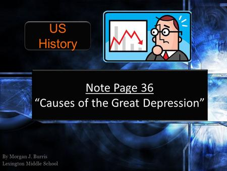 "Note Page 36 ""Causes of the Great Depression"" By Morgan J. Burris Lexington Middle School US History."
