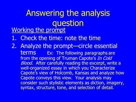 Answering the analysis question Working the prompt 1.Check the time: note the time 2.Analyze the prompt—circle essential terms Ex: The following paragraphs.