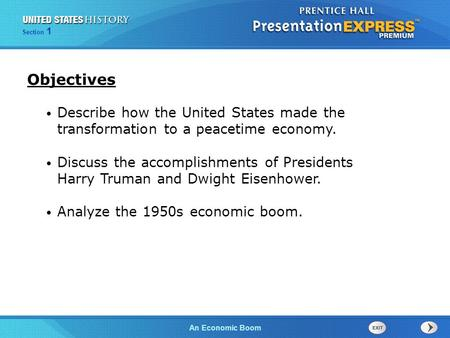 Objectives Describe how the United States made the transformation to a peacetime economy. Discuss the accomplishments of Presidents Harry Truman and Dwight.