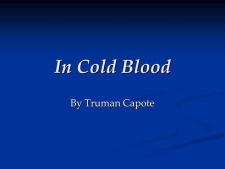In Cold Blood By Truman Capote. Holcomb, KS November 14, 1959 The Herbert Clutter family was asleep when intruders entered. The Herbert Clutter family.