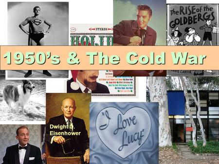 1950's & The Cold War Dwight D. Eisenhower.