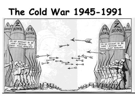 The Cold War 1945-1991 Cold War The Cold War was a time after WWII when the USA and the Soviet Union were rivals for world influence.