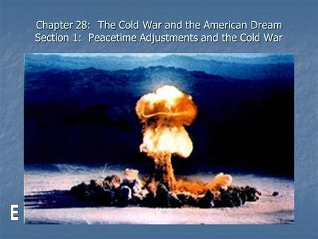 Chapter 28: The Cold War and the American Dream Section 1: Peacetime Adjustments and the Cold War.