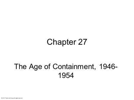Chapter 27 The Age of Containment, 1946- 1954 © 2003 Wadsworth Group All rights reserved.