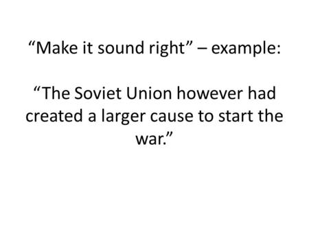 """Make it sound right"" – example: ""The Soviet Union however had created a larger cause to start the war."""