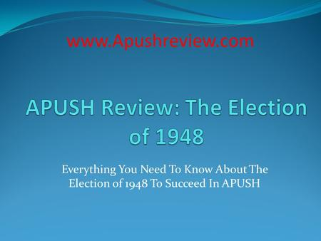 Everything You Need To Know About The Election of 1948 To Succeed In APUSH www.Apushreview.com.