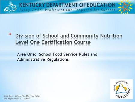 Area One: School Food Service Rules and Administrative Regulations Area One: School Food Service Rules and Regulations 20130807.