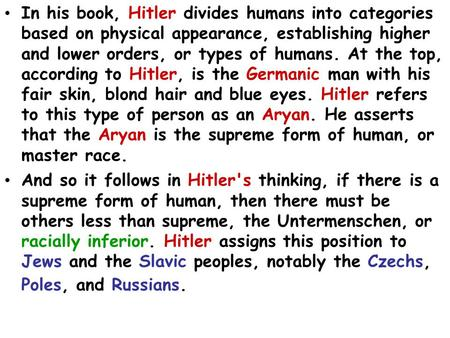 In his book, Hitler divides humans into categories based on physical appearance, establishing higher and lower orders, or types of humans. At the top,