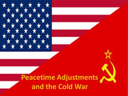 Peacetime Adjustments and the Cold War. Peacetime Economics and Politics After the war, defense industries reduced their workforce and began to lay off.