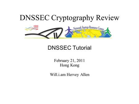DNSSEC Cryptography Review DNSSEC Tutorial February 21, 2011 Hong Kong Will.i.am Hervey Allen.