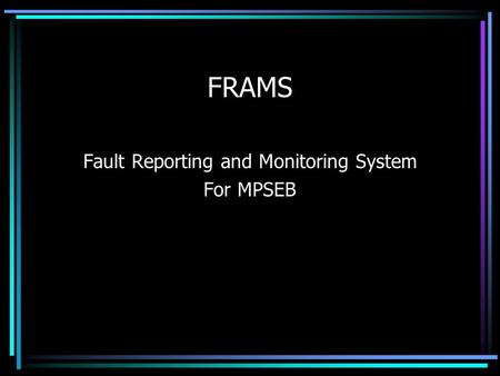 FRAMS Fault Reporting and Monitoring System For MPSEB.