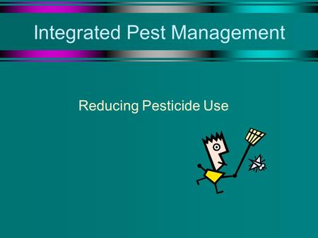 Integrated Pest Management Reducing Pesticide Use.