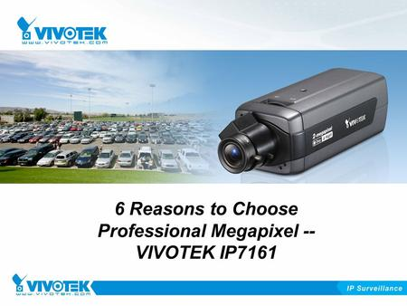6 Reasons to Choose Professional Megapixel -- VIVOTEK IP7161.