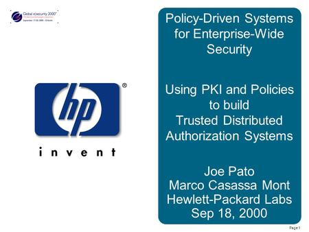 Page 1 Policy-Driven Systems for Enterprise-Wide Security Using PKI and Policies to build Trusted Distributed Authorization Systems Joe Pato Marco Casassa.
