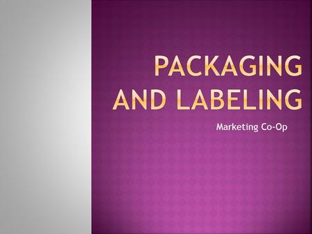 Marketing Co-Op. The package = physical container or wrapping for a product It is an integral part of product planning and promotion  10% of the retail.