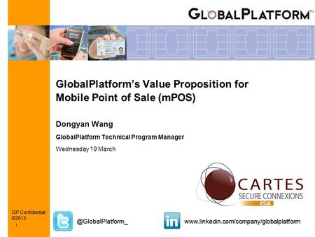 1 GP Confidential ©2013 1 GlobalPlatform's Value Proposition for Mobile Point of Sale (mPOS)