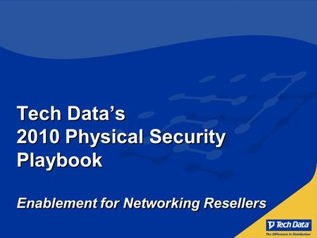 Tech Data's 2010 Physical Security Playbook Enablement for Networking Resellers.